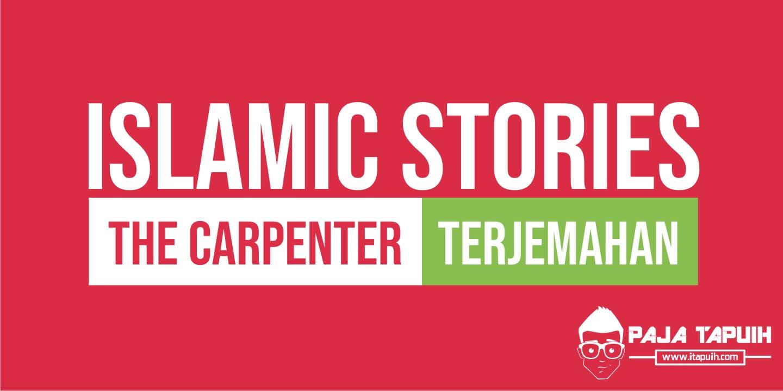 Cerita Islami Bahasa Inggris The Carpenter dan Terjemahannya