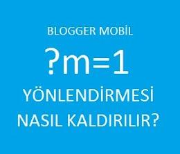 Blogger Mobil ?m=1 Uzantısı Nasıl Kaldırılır