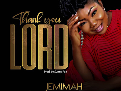 [GOSPEL MUSIC] JEMIMAH –THANK YOULORD (prod sunny pee)