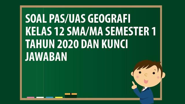 Soal PAS/UAS Geografi Kelas 12 SMA/MA Semester 1 Tahun 2020