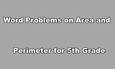 Word Problems on Area and Perimeter for 5th Grade.