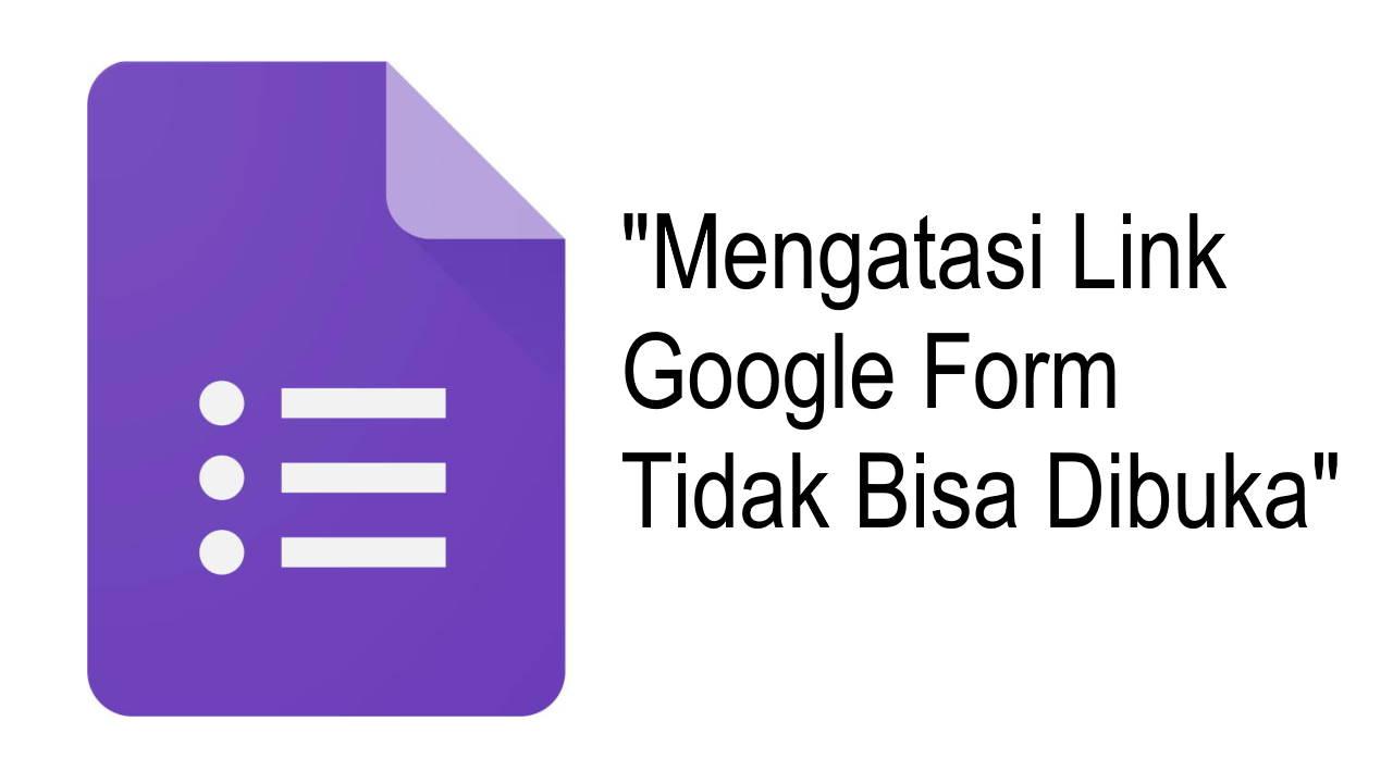 Mengatasi Link Google Form Tidak Bisa Dibuka