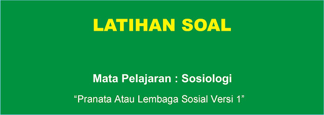 Soal Sosiologi : Pranata atau Lembaga Sosial Versi 1 Lengkap