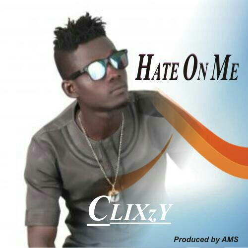 Clixzy – Hate On Me [New Song]  mp3made.com.ng