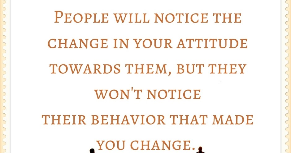 Quotes About People Who Notice: People Will Notice The Change In Your Attitude (Daily