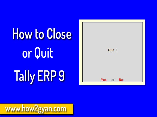 How to Close or Quit Tally ERP 9