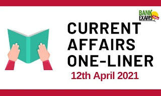 Current Affairs One-Liner: 12th April 2021