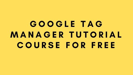 Google Tag Manager Tutorial  Course For Free
