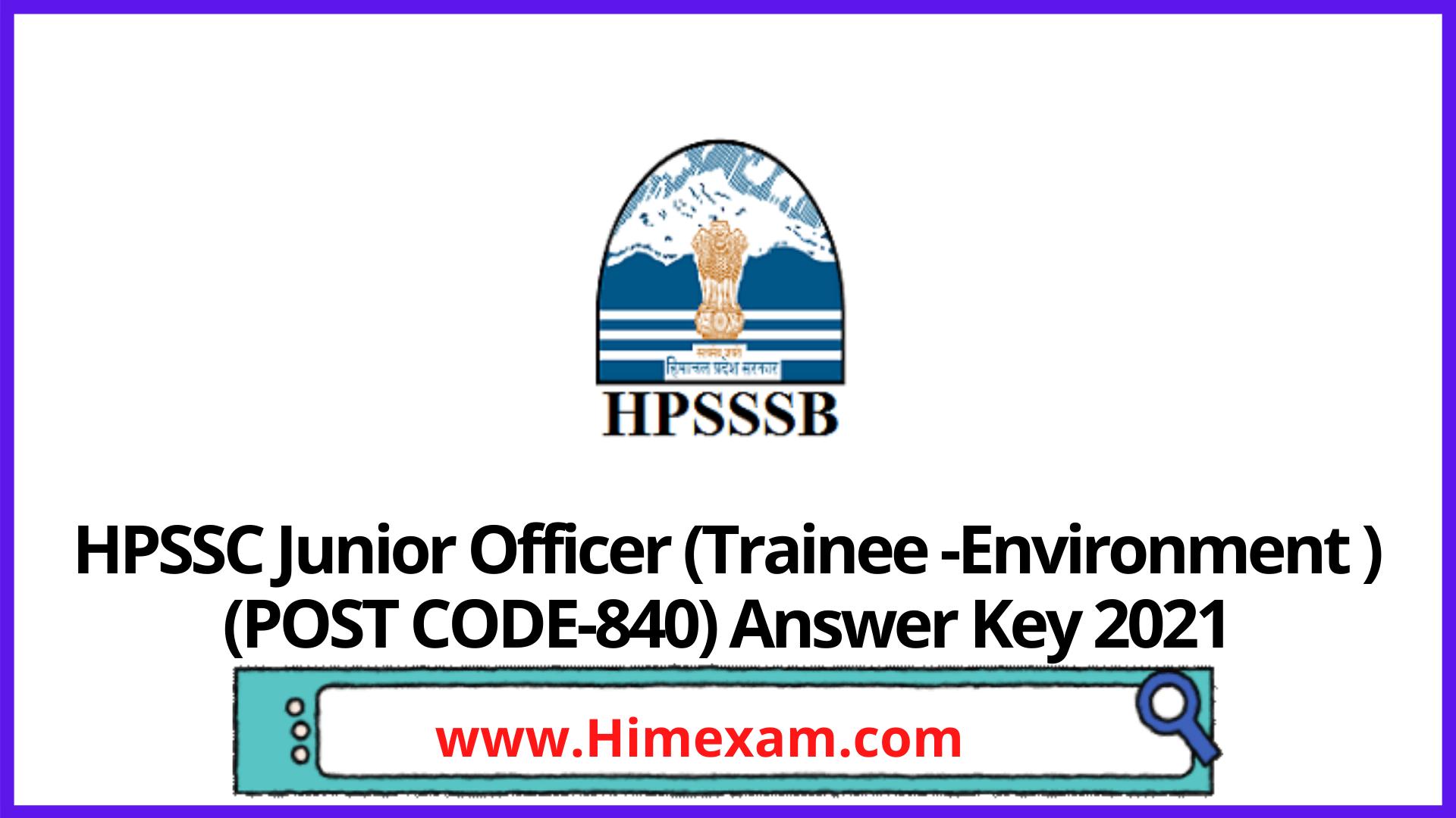 HPSSC Junior Officer (Trainee -Environment ) (POST CODE-840) Answer Key 2021