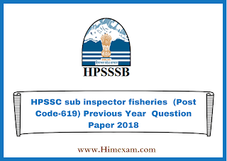 HPSSC sub inspector fisheries  (Post Code-619) Previous Year  Question Paper 2018