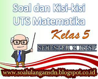 Soal dan Kisi-kisi UTS Matematika Kelas 5 Semester 2 KTSP