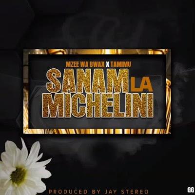 AUDIO | Mzee Wa Bwax Ft Tamimu - Sanam La Michelini | Download New song