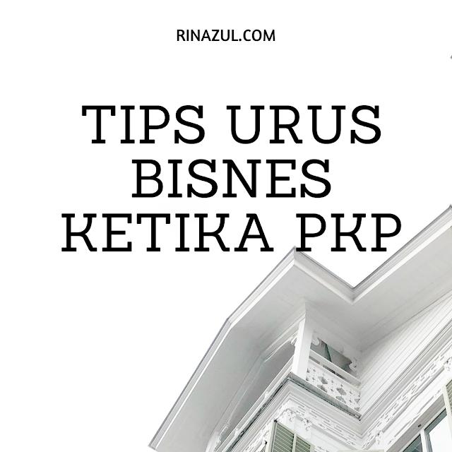3 Tips Urus Bisnes Ketika PKP