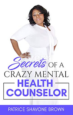 Secrets Of A Crazy Mental Health Counselor: Learn How To be An overcomer Of Road Blocks To Fulfill Your Purpose In Life! by Patrice Brown
