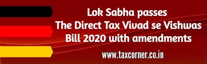 Lok Sabha passes The Direct Tax Vivad se Vishwas Bill 2020 with amendments