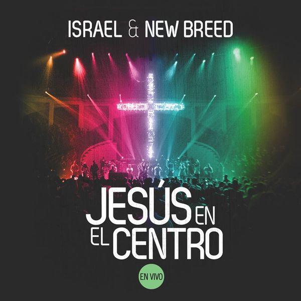 Israel & New Breed – Jesús en el Centro (En Vivo) 2013