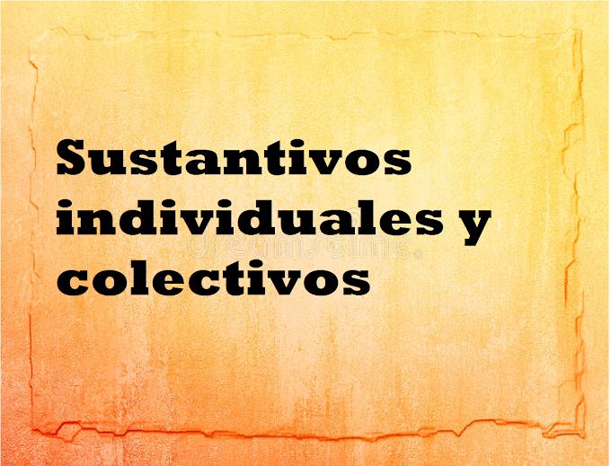 60 EJEMPLOS DE SUSTANTIVOS INDIVIDUALES Y COLECTIVOS