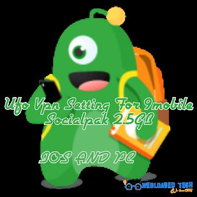 Ufo Vpn Setting For 9mobile Socialpak 2.5GB Ios, Android