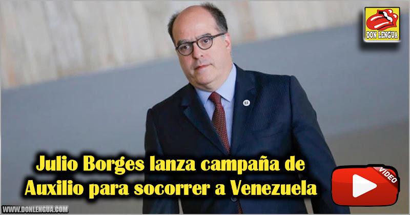 Julio Borges lanza campaña de Auxilio para socorrer a Venezuela