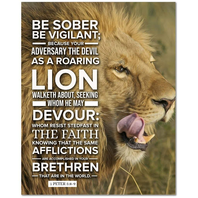Be self-controlled and alert. Your enemy the devil prowls around like a roaring lion looking for someone to devour. Resist him, standing firm in the faith, because you know that your brothers throughout the world are undergoing the same kind of sufferings.