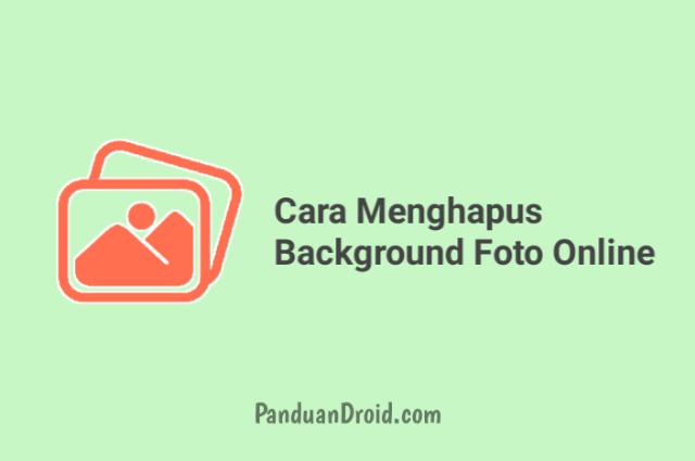 Cara Menghapus Background Foto Secara Otomatis