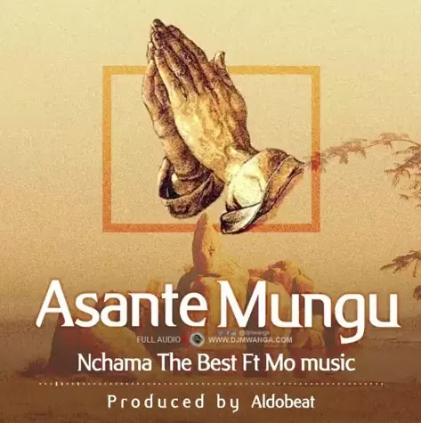 Download Audio | Nchama The Best ft Mo Music - Asante Mungu