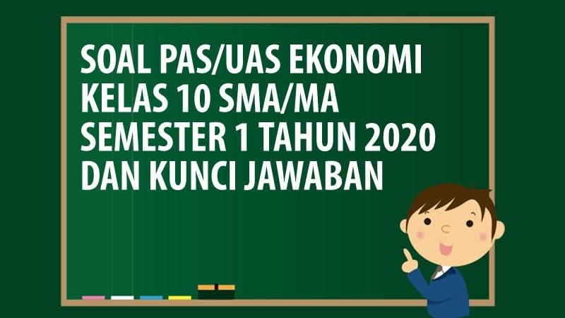 Soal Pas Uas Ekonomi Kelas 10 Sma Ma Semester 1 Tahun 2020 Andronezia