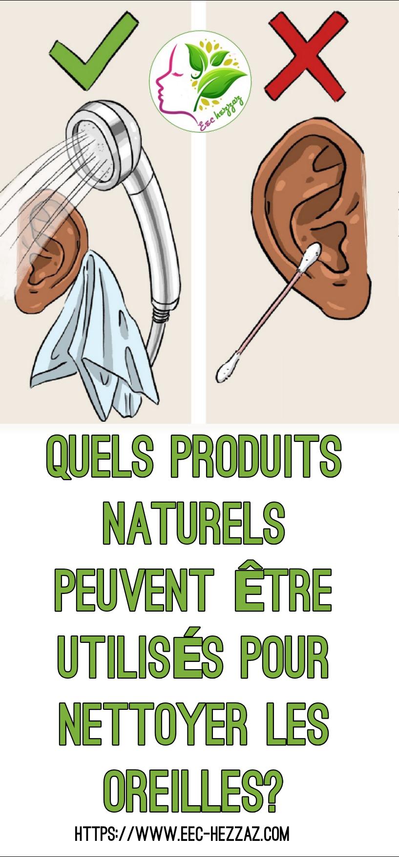 Quels produits naturels peuvent être utilisés pour nettoyer les oreilles?
