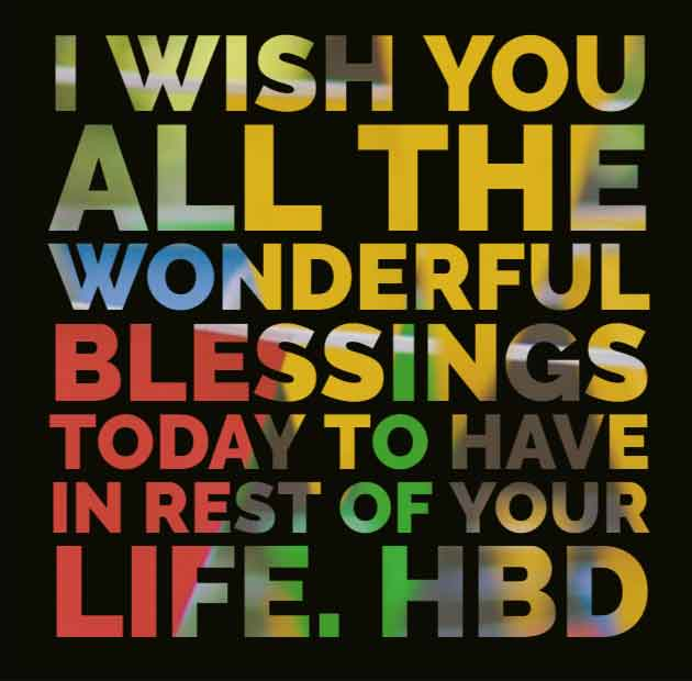 I wish you all the wonderful blessings today to have in rest of your life. HBD
