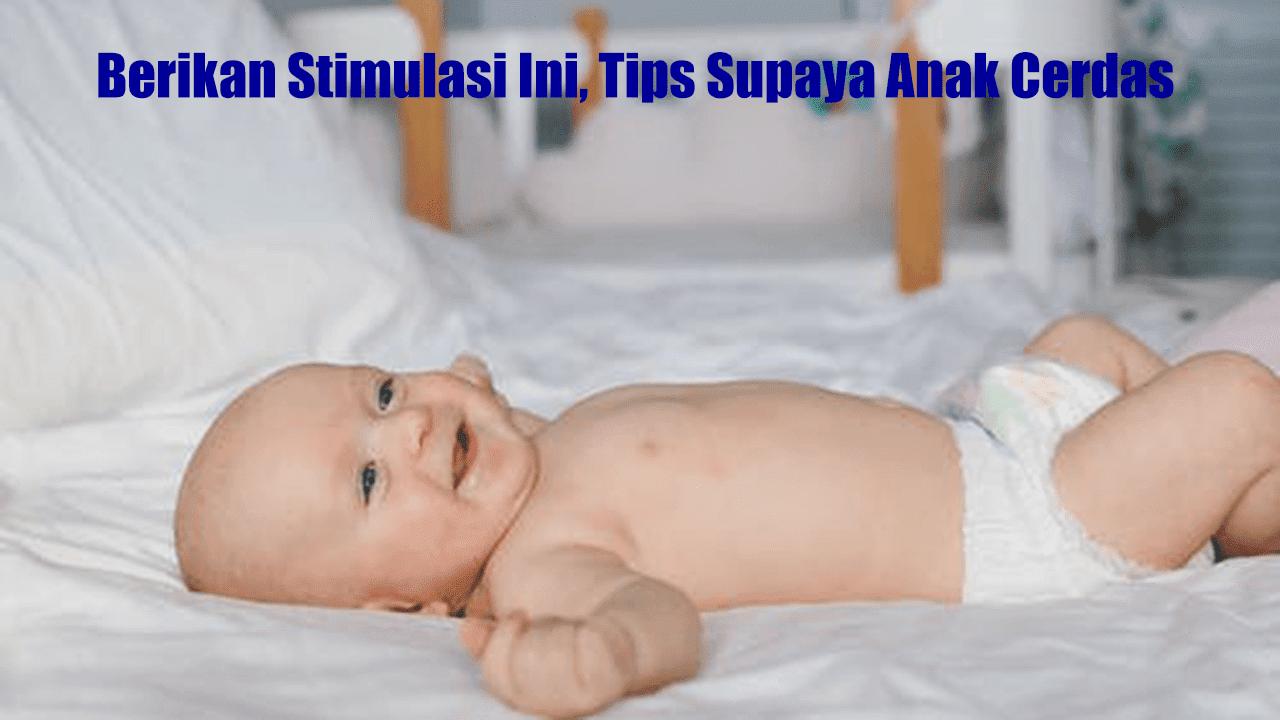 Berikan Stimulasi Ini, Tips Supaya Anak Cerdas
