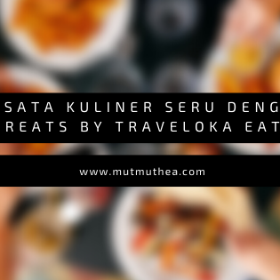 Wisata Kuliner Seru dengan Treats by Traveloka Eats