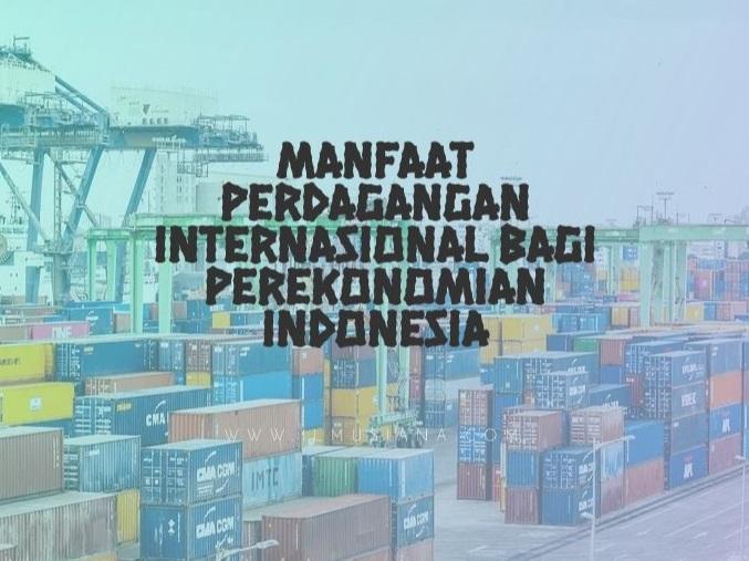 Manfaat Perdagangan Internasional bagi Perekonomian Indonesia