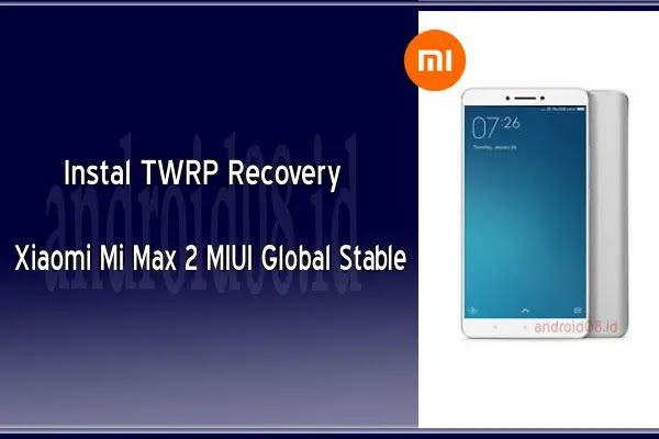 Cara Instal TWRP Recovery Xiaomi Mi Max 2 (Oxygen)