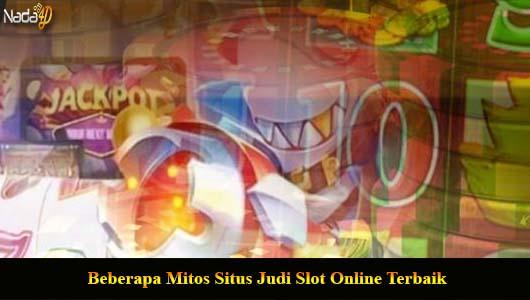 Beberapa Mitos Situs Judi Slot Online Terbaik