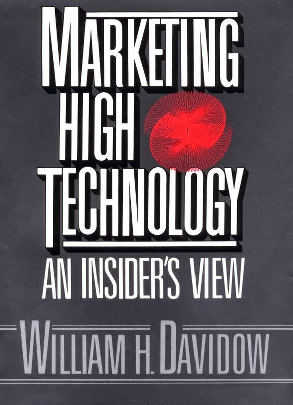 http://www.amazon.com/Marketing-High-Technology-William-Davidow/dp/1451697589/ref=sr_1_1?s=books&ie=UTF8&qid=1391070378&sr=1-1&keywords=william+davidow