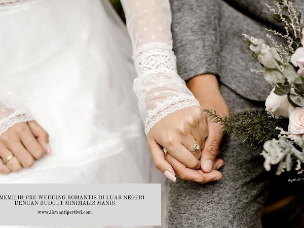 Tips Memilih Pre Wedding Romantis di Luar Negeri Dengan Budget Minimalis Manis