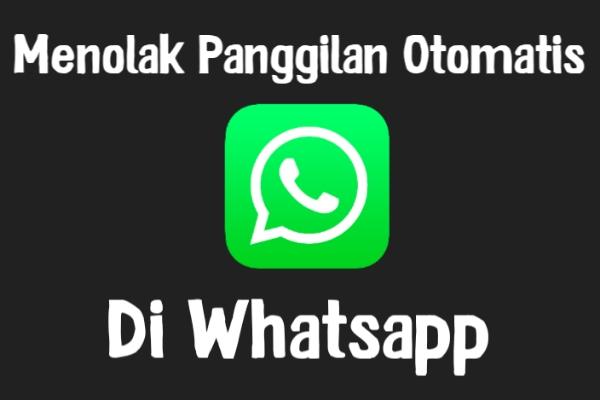 Cara Menolak Panggilan Whatsapp Secara Otomatis Cara Bil