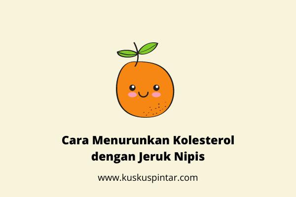 Cara Menurunkan Kolesterol dengan Jeruk Nipis