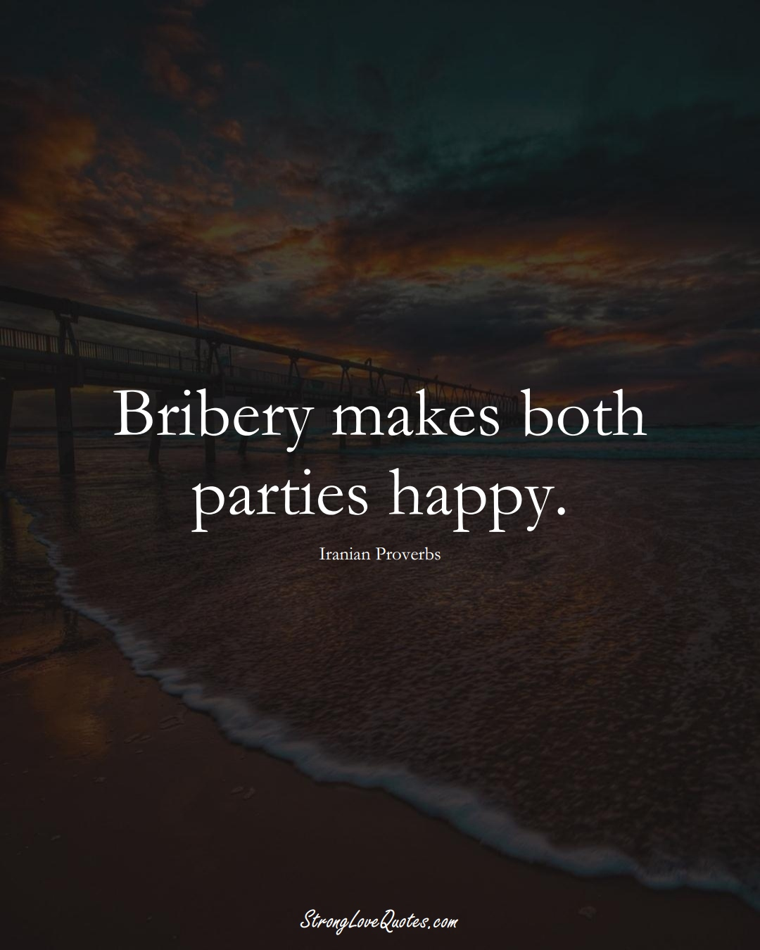 Bribery makes both parties happy. (Iranian Sayings);  #MiddleEasternSayings
