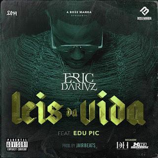 Eric Dariuz Feat. Edu Pic - Leis Da Vida Download Mp3 Gratis, Baixar Mp3 Gratis, Novas Musicas, Descarregar, Musicas Americanas, Kuduro , Semba , Zouk , Afro House