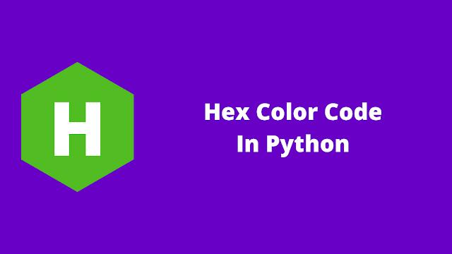 HackerRank Hex Color Code in python problem solution