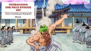 Pembahasan One Piece Episode 892 : Zoro membuat Masalah Besar