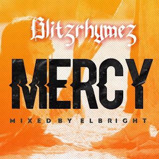 DOWNLOAD MP3 : Blitzrhymez - Mercy ( m&m by El Bright )