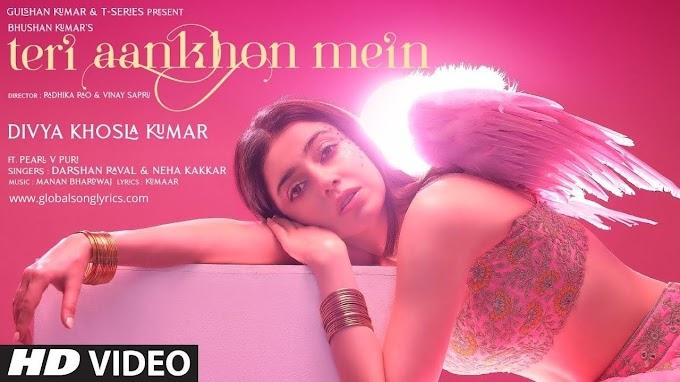 Teri Aankho Mein Song Lyrics: Divya K | Darshan R, Neha Kakkar | Pearl V Manan B | Radhika, Vinay | Bhushan K |