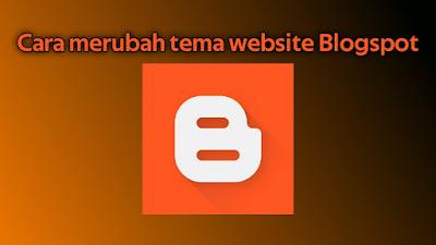 Cara merubah tema website Blogspot