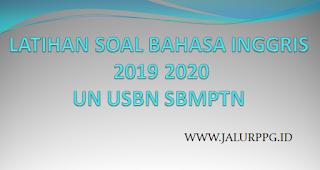 LATIHAN SOAL BAHASA INGGRIS 2019 2020 UN USBN SBMPTN