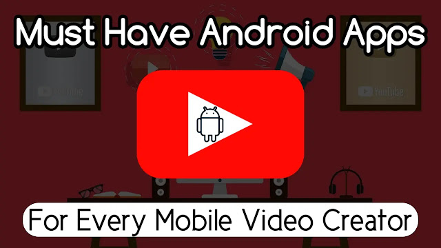 Must Have Android Apps For A YouTuber & Mobile Creator