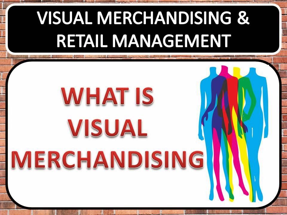 Visual Merchandising  Retail Management WHAT IS VISUAL