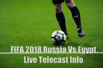 FIFA 2018 Russia Vs Egypt Live Telecast Info