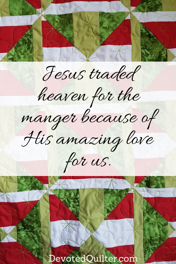Jesus traded heaven for the manger because of amazing His love for us | DevotedQuilter.com